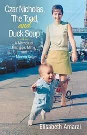 Czar Nicholas, the Toad, and Duck Soup by Elisabeth Amaral