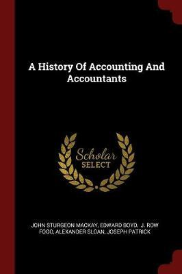 A History of Accounting and Accountants by John Sturgeon MacKay