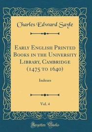 Early English Printed Books in the University Library, Cambridge (1475 to 1640), Vol. 4 by Charles Edward Sayle image