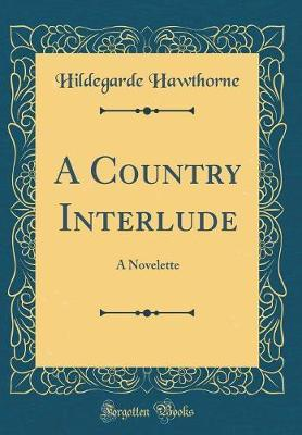 A Country Interlude by Hildegarde Hawthorne