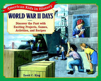 World War II Days: Discover the Past with Exciting Projects, Games, Activities and Recipes by David C King image