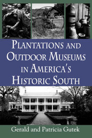 Plantations and Outdoor Museums in America's Historic South by Gerald Lee Gutek