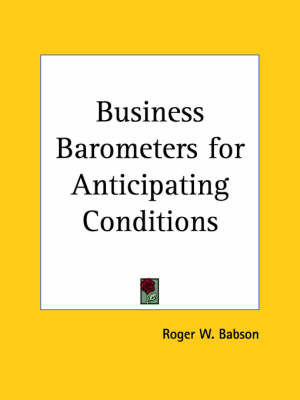 Business Barometers for Anticipating Conditions (1928) by Roger W. Babson