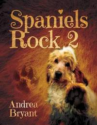 Spaniels Rock: Book 2 by Andrea Bryant