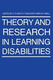 Theory and Research in Learning Disabilities by J.P. Das