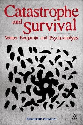 Catastrophe and Survival: Walter Benjamin and Psychoanalysis by Elizabeth Stewart