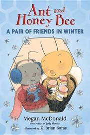 Ant and Honey Bee: A Pair of Friends in Winter by McDonald Megan