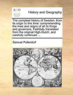 The Compleat History of Sweden, from Its Origin to This Time by Samuel Pufendorf