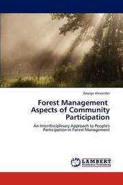 Forest Management Aspects of Community Participation by George Alexander