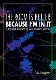 The Room Is Better Because I'm in It by G W Slaughter image