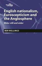 English Nationalism, Brexit and the Anglosphere by Ben Wellings