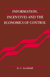 Information, Incentives and the Economics of Control by G. C. Archibald image