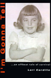 I'm Gonna Tell: ...an Offbeat Tale of Survival by Lori Cardille image