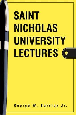 Saint Nicholas University Lectures by George W Barclay Jr