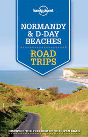 Lonely Planet Normandy & D-Day Beaches Road Trips by Lonely Planet