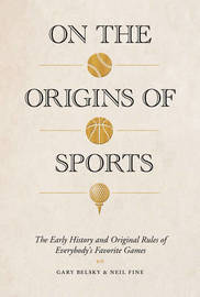 On the Origins of Sports by Gary Belsky