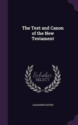 The Text and Canon of the New Testament by Alexander Souter image