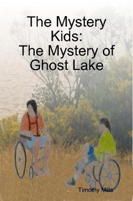 The Mystery Kids: The Mystery of Ghost Lake by Timothy Mills image