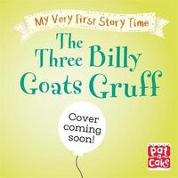 My Very First Story Time: The Three Billy Goats Gruff by Pat-A-Cake