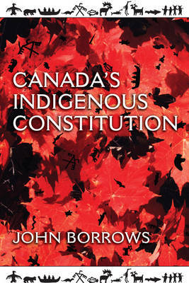 Canada's Indigenous Constitution by John Borrows