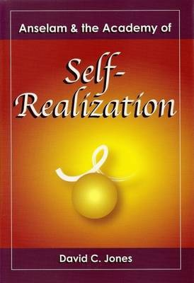 Self-Realization: Anselam and the Academy of Self-Realization by David C Jones