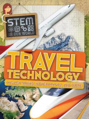 Travel Technology: Maglev Trains, Hovercrafts, and More by John Wood