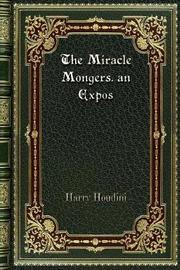 The Miracle Mongers. an Expos by Harry Houdini