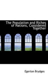 The Population and Riches of Nations, Considered Together by Egerton Brydges