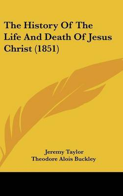 The History Of The Life And Death Of Jesus Christ (1851) by Jeremy Taylor image