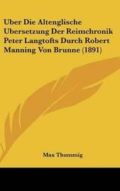 Uber Die Altenglische Ubersetzung Der Reimchronik Peter Langtofts Durch Robert Manning Von Brunne (1891) by Max Thummig image