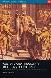 Culture and Philosophy in the Age of Plotinus by Mark Edwards