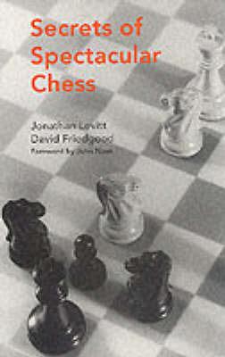Secrets of Spectacular Chess by Jonathan Levitt