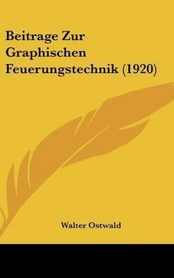 Beitrage Zur Graphischen Feuerungstechnik (1920) by Walter Ostwald
