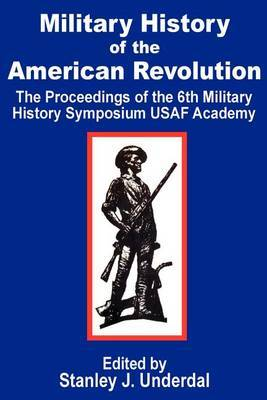 Military History of the American Revolution: The Proceedings of the Sixth Military History Symposium USAF Academy