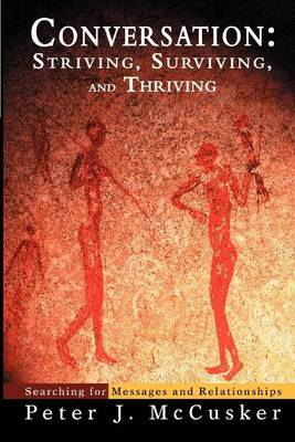 Conversation: Striving, Surviving, and Thriving: Searching for Messages and Relationships by Peter J. McCusker image