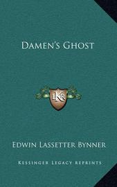 Damen's Ghost by Edwin Lassetter Bynner