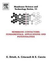 Membrane Contactors: Fundamentals, Applications and Potentialities: Volume 11 by Enrico Drioli