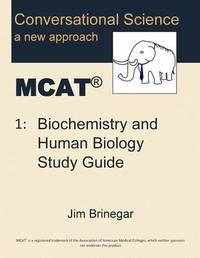 Conversational Science MCAT(R) Volume 1 by Jim Brinegar