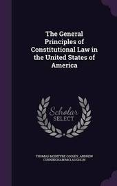 The General Principles of Constitutional Law in the United States of America by Thomas McIntyre Cooley
