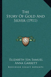 The Story of Gold and Silver (1911) by Elizabeth Ida Samuel
