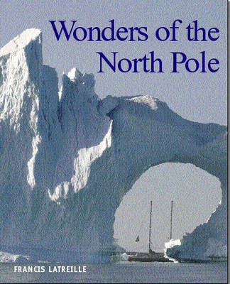 Wonders of the North Pole by Francis Latreille