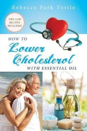 How to Lower Cholesterol with Essential Oil by Rebecca Park Totilo