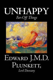 Unhappy Far-Off Things by Edward J. M. D. Plunkett, Fiction, Classics, Fantasy, Horror by Edward, J.M.D. Plunkett