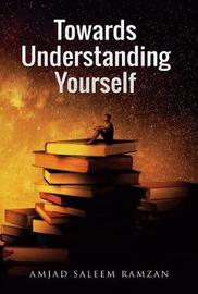 Towards Understanding Yourself by Amjad Saleem Ramzan