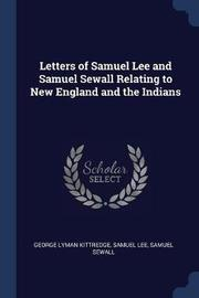 Letters of Samuel Lee and Samuel Sewall Relating to New England and the Indians by George Lyman Kittredge