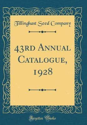 43rd Annual Catalogue, 1928 (Classic Reprint) by Tillinghast Seed Company
