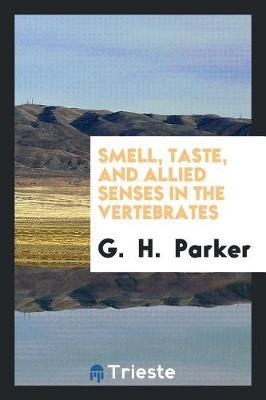 Smell, Taste, and Allied Senses in the Vertebrates by G. Parker