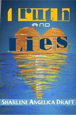 Truth and Lies by Sharlene Draft