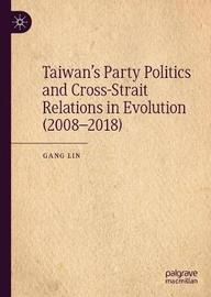 Taiwan's Party Politics and Cross-Strait Relations in Evolution (2008-2018) by Gang Lin