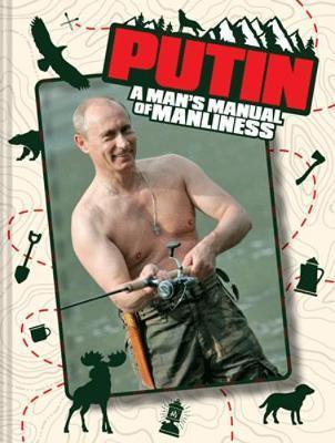 Putin: A Man's Manual of Manliness by Edward Rainshed